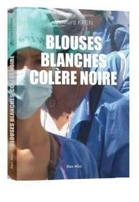 Bernard Kron - Blouses blanches, colère noire.