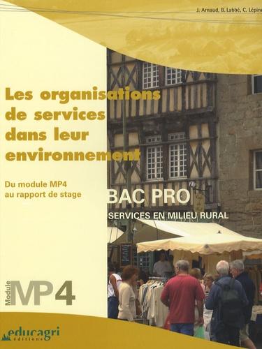 Bernard Labbé et Jacqueline Arnaud - Les organisations de services dans leur environnement : du module MP4 au rapport de stage - Module MP4-Bac professionnel-Services en milieu rural.