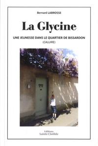 Bernard Labrosse - La Glycine - Une jeunesse dans le quartier de Bissardon (Caluire).