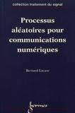 Bernard Lacaze - Processus aléatoires pour communications numériques.
