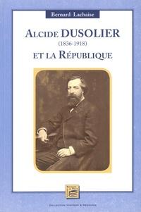 Bernard Lachaise - Alcide Dusolier (1836-1918) et la République.
