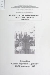 Bernard Lachaise et Jérôme Poumeyrol - De Gaulle et le Rassemblement du Peuple Français, 1947-1955 - Exposition, Conseil régional d'Aquitaine, 10-21 novembre 1997.