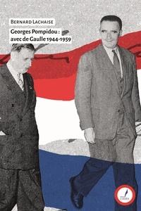 Bernard Lachaise - Georges Pompidou : avec de Gaulle 1944-1959.