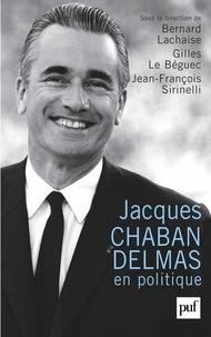 Bernard Lachaise et Gilles Le Béguec - Jacques Chaban-Delmas en politique.