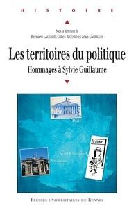 Bernard Lachaise et Gilles Richard - Les territoires du politique - Hommages à Sylvie Guillaume, historienne du politique.