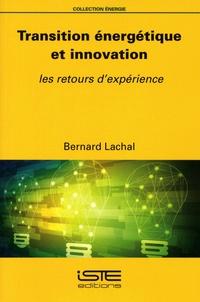 Bernard Lachal - Transition énergétique et innovation - Les retours d'expérience.