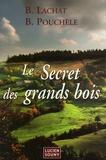 Bernard Lachat et Bernard Pouchèle - Le Secret des grands bois.
