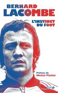 Bernard Lacombe et Romain Genard - Bernard Lacombe, ma vie de foot.