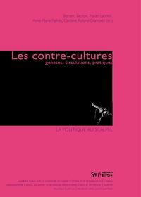Bernard Lacroix et Xavier Landrin - Les contre-cultures - Genèses, circulations, pratiques.
