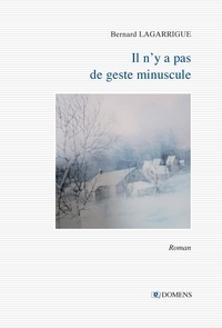 Bernard Lagarrigue - Il n'y a pas de geste minuscule.