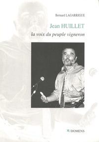 Bernard Lagarrigue - Jean Huillet, la voix du peuple vigneron.