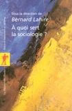 Bernard Lahire et  Collectif - A quoi sert la sociologie ?.