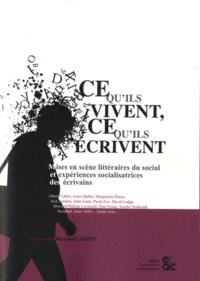 Bernard Lahire - Ce qu'ils vivent, ce qu'ils écrivent - Mises en scène littéraires du social et expériences socialisatrices des écrivains.