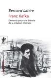 Bernard Lahire - Franz Kafka - Eléments pour une théorie de la création littéraire.