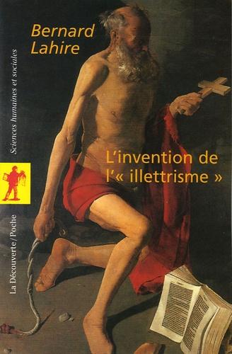 Bernard Lahire - L'invention de l'illettrisme - Rhétorique publique, éthique et stigmates.