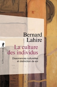 Bernard Lahire - La culture des individus - Dissonances culturelles et distinction de soi.