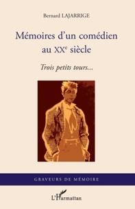 Bernard Lajarrige - Mémoires d'un comédien au XXe siècle - Trois petits tours....
