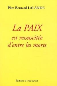 Bernard Lalande - La Paix est ressuscitée d'entre les morts.