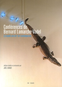 Bernard Lamarche-Vadel - Conférences de Bernard Lamarche-Vadel - La bande-son de l'art contemporain. 1 CD audio