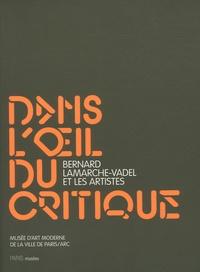 Bernard Lamarche-Vadel - Dans l'oeil du critique - Bernard Lamarche-Vadel et les artistes.