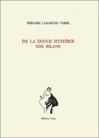 Bernard Lamarche-Vadel - De la douce hystérie des bilans - Poésies complètes 1976-1989.