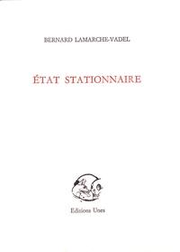 Bernard Lamarche-Vadel - Etat stationnaire.