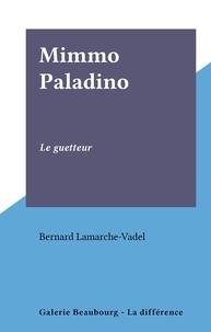Bernard Lamarche-Vadel - Mimmo Paladino - Le guetteur.