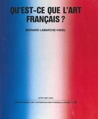 Bernard Lamarche-Vadel et Pierre-Jean Galdin - Qu'est-ce que l'art français ?.