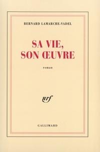 Bernard Lamarche-Vadel - Sa vie, son oeuvre.