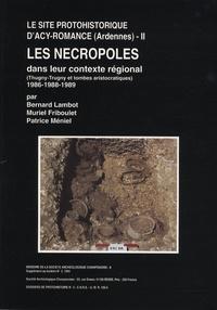 Bernard Lambot et Muriel Friboulet - Le site protohistorique d'Acy-Romance (Ardennes) - Tome 2, Les nécropoles dans leur contexte régional (Thugny-Trugny et tombes aristocratiques) 1986-1988-1989.
