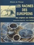 Bernard Lambot et Jacques-Pierre Millotte - Les racines des européens : des origines aux Celtes.