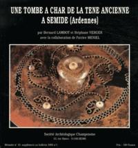 Bernard Lambot et Stéphane Verger - Une tombe à char de la Tène ancienne à Semide (Ardennes).