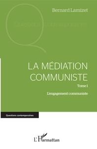 Bernard Lamizet - La médiation communiste - Tome 1, L'engagement communiste.