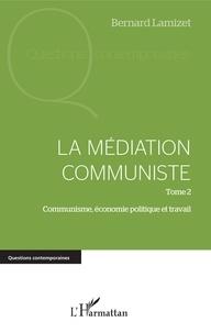 Bernard Lamizet - La médiation communiste - Tome 2, Communisme, économie politique et travail.