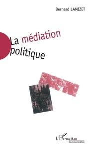 Bernard Lamizet - La médiation politique.