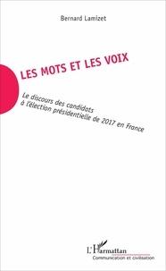 Bernard Lamizet - Les mots et les voix - Le discours des candidats à l'élection présidentielle de 2017 en France.