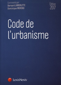 Bernard Lamorlette et Dominique Moreno - Code de l'urbanisme.