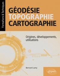 Bernard Lamy - Géodésie, topographie, cartographie - Origines, développements, utilisations.
