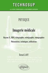 Bernard Lamy - Imagerie médicale - Rayons X, IRM, échographie, scintigraphie, tomographies - Phénomènes, techniques, utilisation.