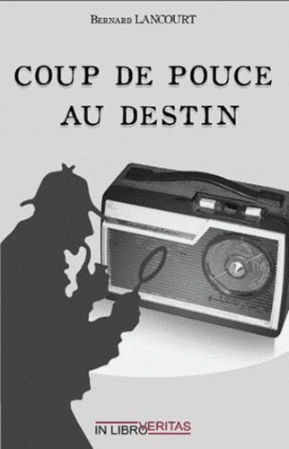 Bernard Lancourt - Coup de pouce au destin.