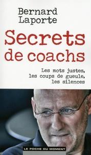 Bernard Laporte - Secrets de coachs - Les mots justes, les coups de gueule, les silences.