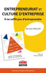 Bernard Largillier - Entrepreneuriat et culture d'entreprise - Il ne suffit pas d'entreprendre.