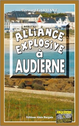Bernard Larhant - Alliance explosive à Audierne.