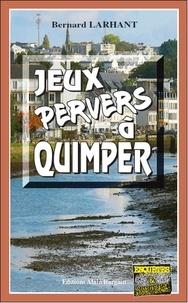 Bernard Larhant - Jeux pervers à Quimper.
