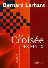 Bernard Larhant - La Croisée des maux.