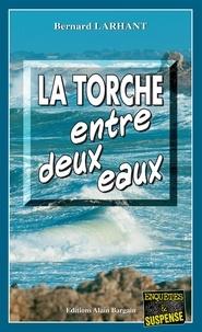 Bernard Larhant - La torche entre deux eaux.