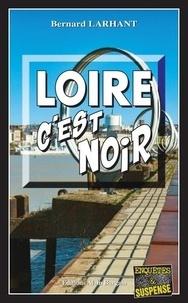 Bernard Larhant - Loire, c'est noir.