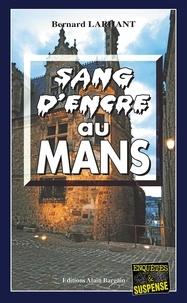 Bernard Larhant - Sang d'encre au Mans - Un polar noir.