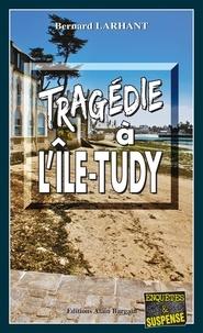 Bernard Larhant - Tragédie à l'île-Tudy.