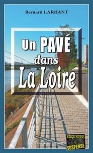 Bernard Larhant - Un Pavé dans la Loire - Une enquête du commandant Agnès Delatour.